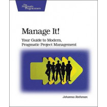 Manage It!: Your Guide to Modern, Pragmatic Project Management by Johanna Rothman, 9780978739249