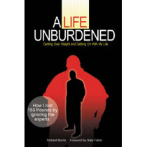 A Life Unburdened: Getting Over Weight and Getting on with My Life by Richard Morris, 9780979209512