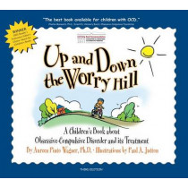 Up and Down the Worry Hill: A Children's Book about Obsessive-Compulsive Disorder and its Treatment by Aureen Pinto Wagner Ph.D., 9780979539251