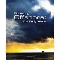 Pioneering Offshore: The Early Years by F.Jay Schempf, 9780979563300