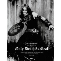 Only Death Is Real: An Illustrated History of Hellhammer and Early Celtic Frost by Tom Gabriel Fischer, 9780979616396