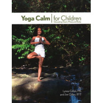 Yoga Calm for Children: Educating Heart, Mind, and Body by Lynea Gillen, 9780979928901