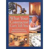 What Your Contractor Can't Tell You: The Essential Guide to Building and Renovating by Amy Johnston, 9780979983801