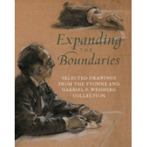 Expanding the Boundaries: Selected Drawings from the Yvonne and Gabriel P. Weisberg Collection by Lisa Dickinson Michaux, 9780980048407