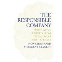 The Responsible Company: What We've Learned from Patagonia's First 40 Years by Yvon Chouinard, 9780980122787