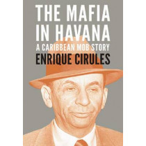 The Mafia In Havana: A Caribbean Mob Story by Enrique Cirules, 9780980429237