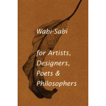 Wabi-Sabi for Artists, Designers, Poets & Philosophers: For Artists, Designers, Poets and Designers by Leonard Koren, 9780981484600