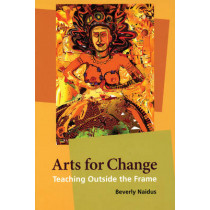 Arts for Change: Teaching Outside the Frame by Beverly Naidus, 9780981559308