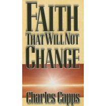 Faith That Will Not Change by Charles Capps, 9780981957463