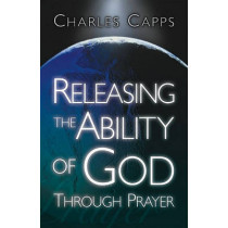 Releasing the Ability of God Through Prayer by Charles Capps, 9780982032022
