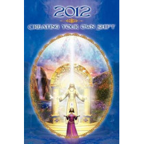 2012: CreatingYour Own Shift by Dolores Cannon, 9780982205464