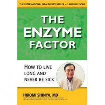 The Enzyme Factor: How to Live Long and Never be Sick by Hiromi Shinya, 9780982290033