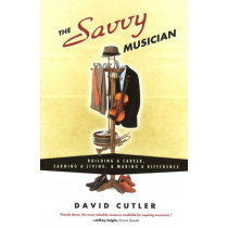 The Savvy Musician: Building a Career, Earning a Living and Making a Difference by David Cutler, 9780982307502