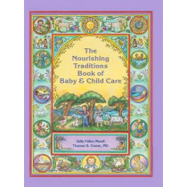 The Nourishing Traditions Book of Baby & Child Care by Sally Fallon Morell, 9780982338315