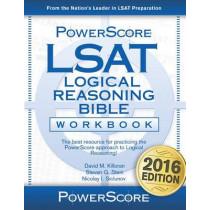 The Powerscore LSAT Logical Reasoning Bible Workbook: 2019 Version by David M Killoran, 9780982661864