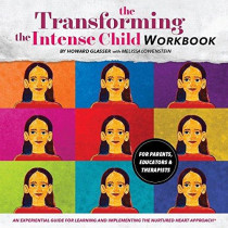 Transforming the Intense Child: An Experiential Guide for Learning and Implementing the Nurtured Heart Approach by Howard Glasser, 9780982671481