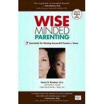 Wise Minded Parenting: 7 Essentials for Raising Successful Tweens + Teens by Laura S Kastner, 9780983012856