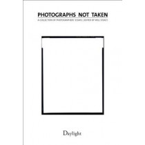 Photographs Not Taken: A Collection of Photographers' Essays by Will Steacy, 9780983231615