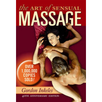 The Art Of Sensual Massage Book: 40th Anniversary Edition by Gordon Inkeles, 9780983402152