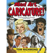 The Mad Art of Caricature!: A Serious Guide to Drawing Funny Faces by Tom Richmond, 9780983576709