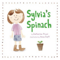 Sylvia's Spinach by Katherine Pryor, 9780983661542