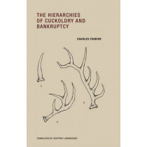 The Hierarchies of Cuckoldry and Bankruptcy by Charles Fourier, 9780984115556