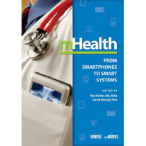mHealth: From Smartphones to Smart Systems by Rick Krohn, 9780984457762