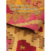 The Peruvian Four-Selvaged Cloth: Ancient Threads / New Directions by Elena Phipps, 9780984755059