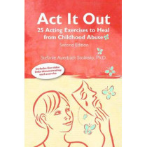Act It Out: 25 Acting Exercise to Heal from Childhood Abuse, 2nd Edition by Stefanie Auerbach Stolinsky, 9780985418069