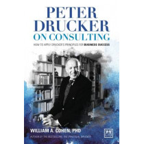 Peter Drucker on Consulting: How to Apply Drucker's Principles for Business Success: 2016 by William A. Cohen, 9780986079351