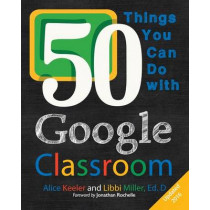 50 Things You Can Do With Google Classroom by Alice Keeler, 9780986155420