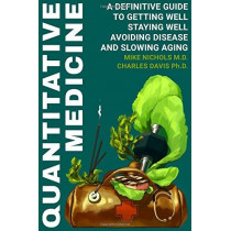 Quantitative Medicine: Complete Guide to Getting Well, Staying Well, Avoiding Disease, Slowing Aging by Mike Nichols, 9780986252006