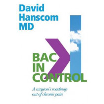 Back in Control: A Surgeon's Roadmap Out of Chronic Pain, 2nd Edition by Dr David Hanscom, 9780988272996
