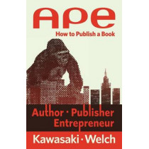 Ape: Author, Publisher, Entrepreneur: How to Publish a Book by Guy Kawasaki, 9780988523104