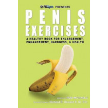 Penis Exercises: A Healthy Book for Enlargement, Enhancement, Hardness, & Health by Richard R Howard P H, 9780988757226