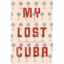 My Lost Cuba by Celso Gonzalez-Falla, 9780988767324