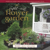 Right-Size Flower Garden: Simplify Your Outdoor Space with Smart Design Solutions and Plant Choices by Kerry Ann Mendez, 9780989268875