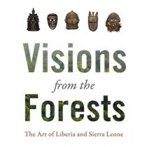 Visions from the Forest: The Art of Liberia and Sierra Leone by Jan-Lodewijk Grootaers, 9780989371810