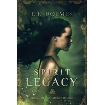 Spirit Legacy: Book 1 of the Gateway Trilogy by E E Holmes, 9780989508001
