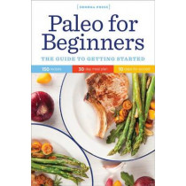 Paleo for Beginners: The Guide to Getting Started by Sonoma Press, 9780989558617