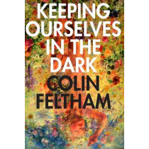 Keeping Ourselves in the Dark by Mr Colin Feltham, 9780989697255
