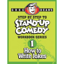 Step by Step to Stand-Up Comedy - Workbook Series: Workbook 1: How to Write Jokes by Greg Dean, 9780989735100