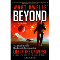 What Dwells Beyond: The Bible Believer's Handbook to Understanding Life in the Universe (Third Edition) by Jeffrey W Mardis, 9780990497462