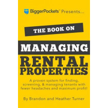 The Book on Managing Rental Properties: A Proven System for Finding, Screening, and Managing Tenants with Fewer Headaches and Maximum Profits by Brandon Turner, 9780990711759