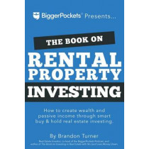 The Book on Rental Property Investing: How to Create Wealth and Passive Income Through Intelligent Buy & Hold Real Estate Investing! by Brandon Turner, 9780990711797