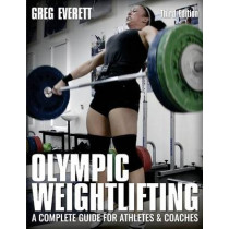 Olympic Weightlifting: A Complete Guide for Athletes and Coaches by Greg Everett, 9780990798545