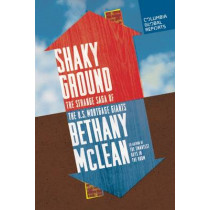 Shaky Ground: The Strange Saga of the U.S. Mortgage Giants by Bethany McLean, 9780990976301