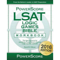 The Powerscore LSAT Logic Games Bible Workbook: 2019 Edition by David M Killoran, 9780991299218