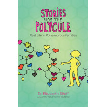 Stories From the Polycule: Real Life in Polyamorous Families by Elisabeth Sheff, 9780991399772