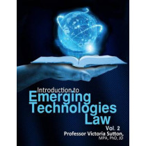 Emerging Technologies Law: Vol. 2 by Victoria Sutton, 9780991420780